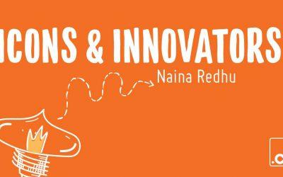 Icons & Innovators: Naina Redhu