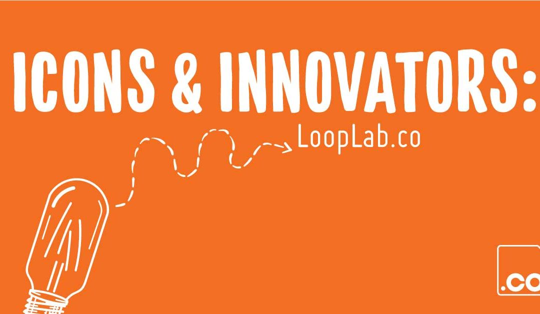 Icons & Innovators: LoopLab.co